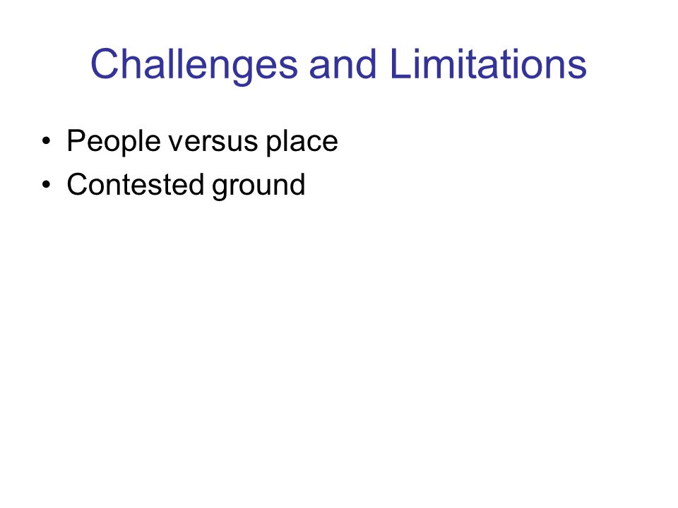 Challenges and Limitations People versus place Contested ground