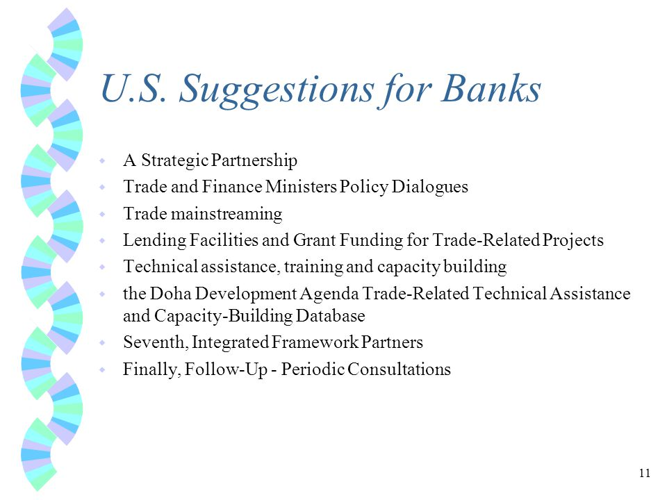 11 U.S. Suggestions for Banks w A Strategic Partnership w Trade and Finance Ministers Policy Dialogues w Trade mainstreaming w Lending Facilities and