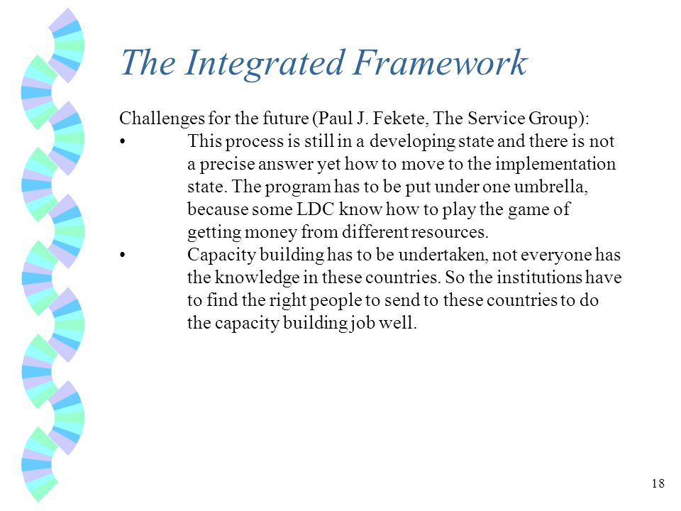 18 The Integrated Framework Challenges for the future (Paul J.