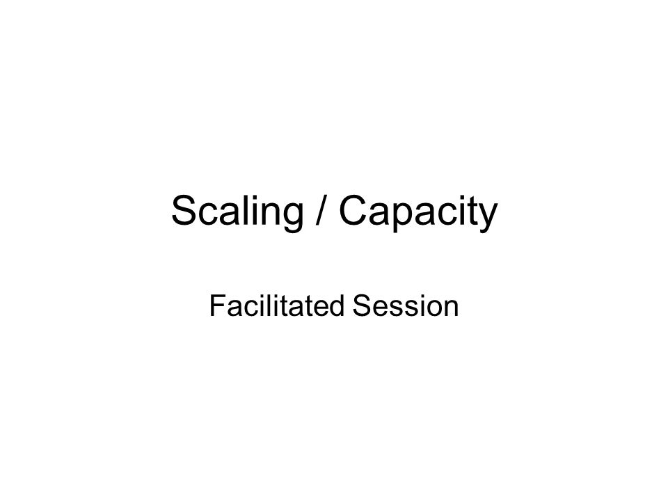 Scaling / Capacity Facilitated Session