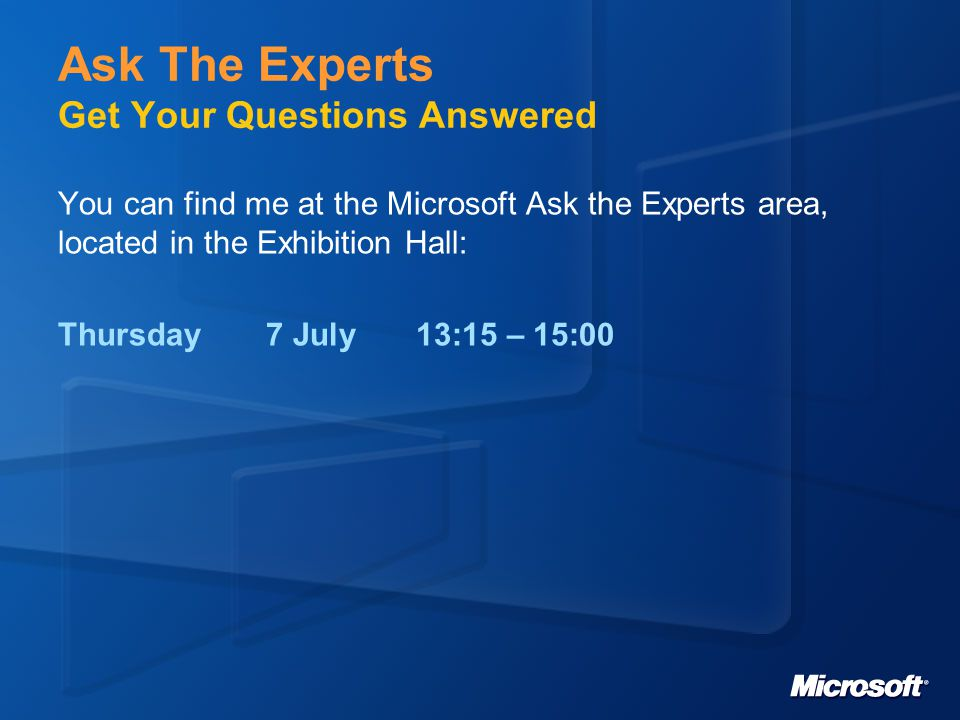 Ask The Experts Get Your Questions Answered You can find me at the Microsoft Ask the Experts area, located in the Exhibition Hall: Thursday7 July13:15 – 15:00