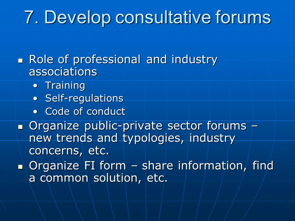 7. Develop consultative forums Role of professional and industry associations Role of professional and industry associations Training Training Self-re