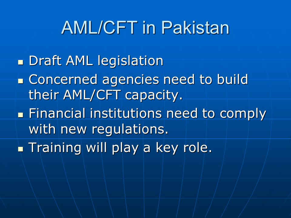AML/CFT in Pakistan Draft AML legislation Draft AML legislation Concerned agencies need to build their AML/CFT capacity.