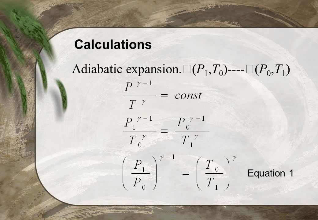 Calculations Adiabatic expansion. (P 1,T 0 )---- (P 0,T 1 ) Equation 1