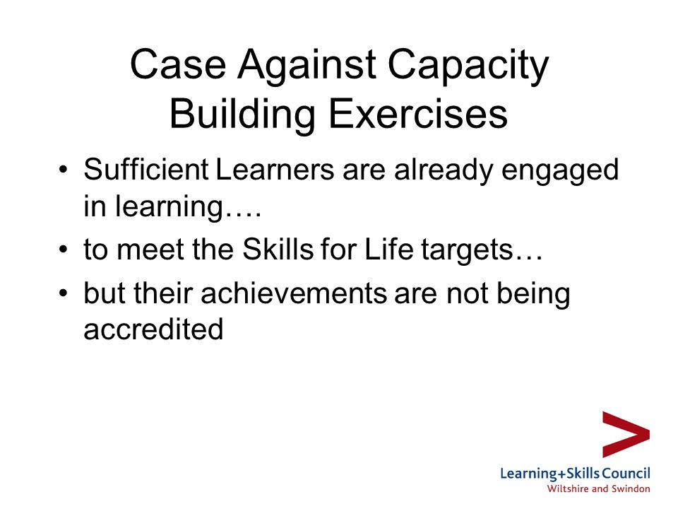 Case Against Capacity Building Exercises Sufficient Learners are already engaged in learning….