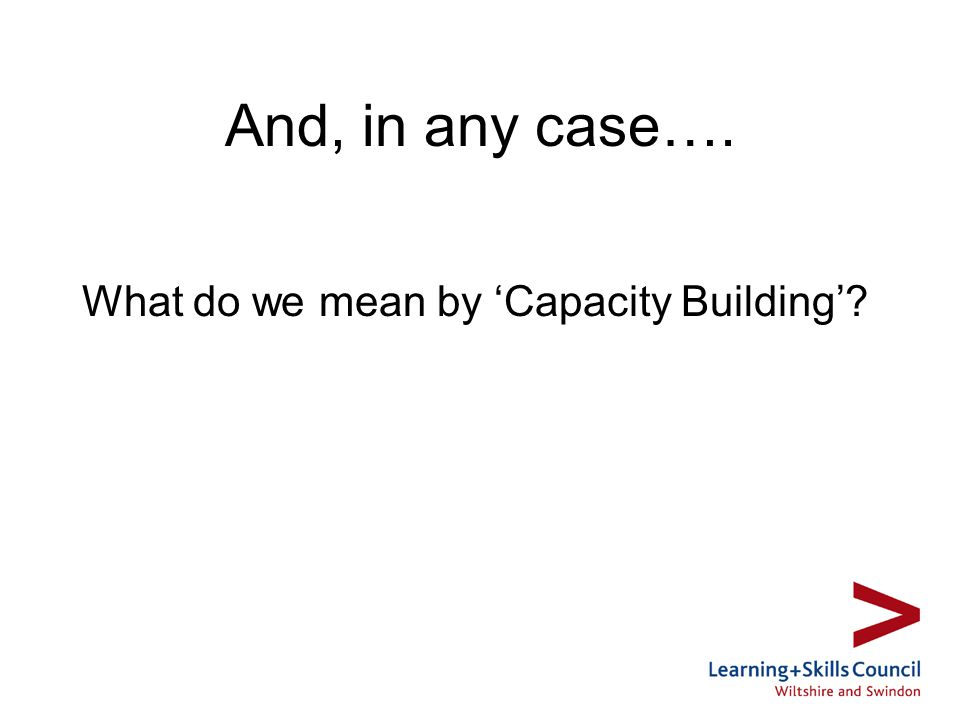 And, in any case…. What do we mean by Capacity Building