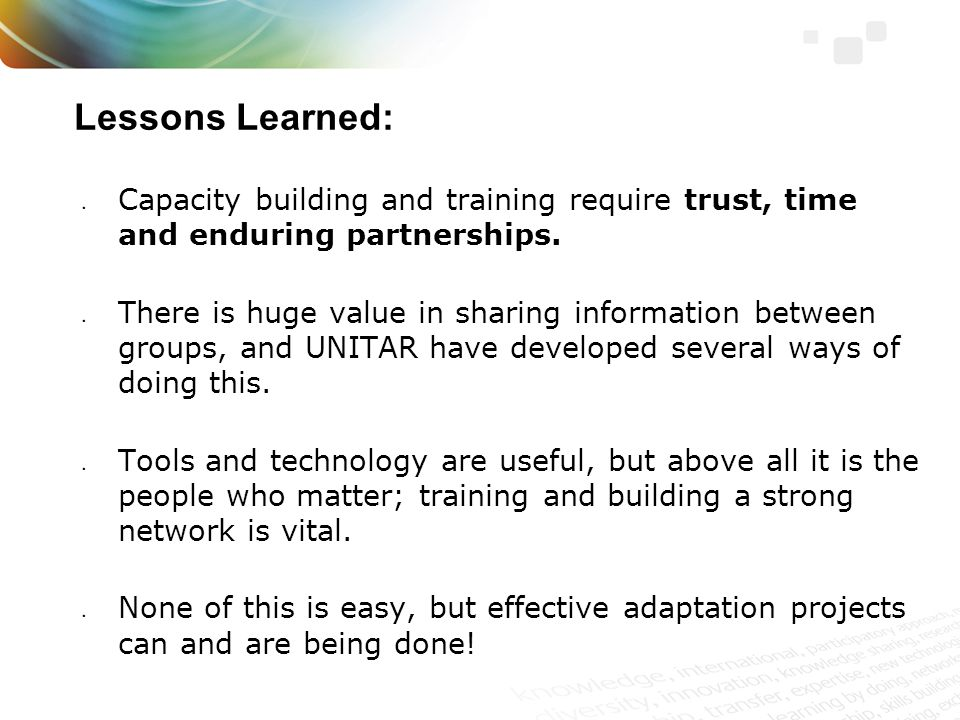Lessons Learned: Capacity building and training require trust, time and enduring partnerships.