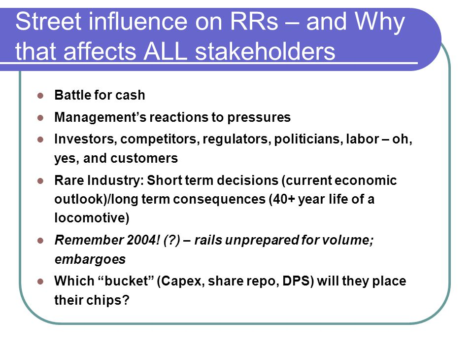 Street influence on RRs – and Why that affects ALL stakeholders Battle for cash Managements reactions to pressures Investors, competitors, regulators,