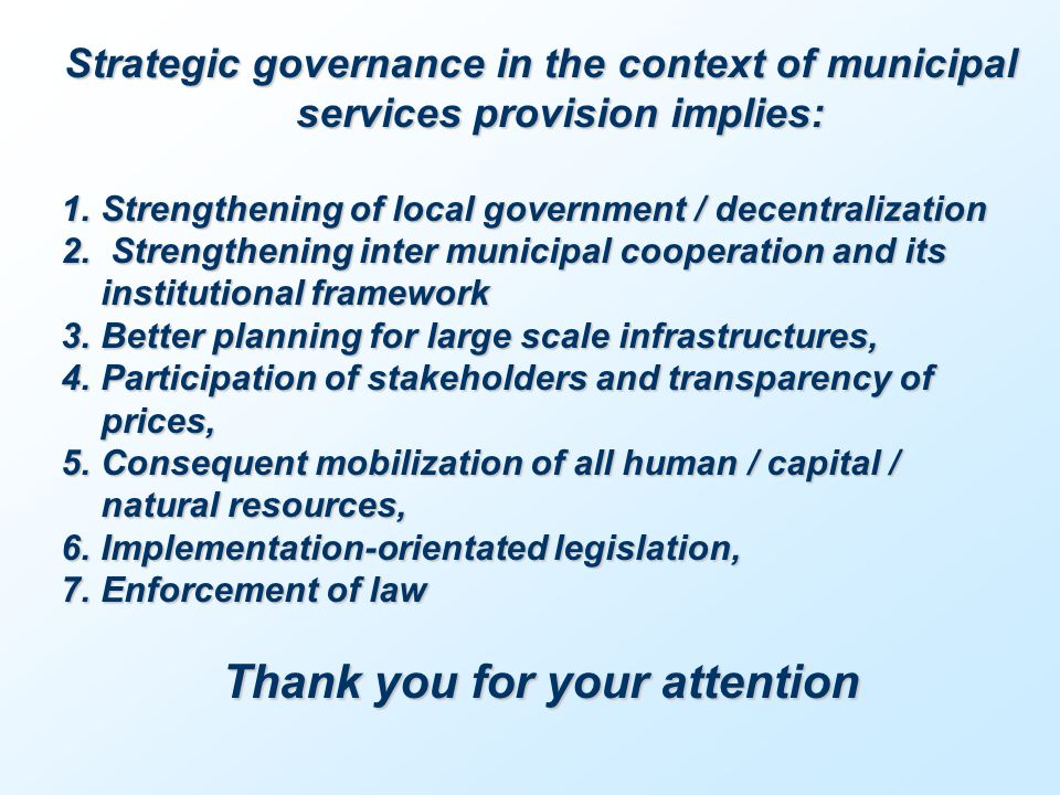 Strategic governance in the context of municipal services provision implies: 1.Strengthening of local government / decentralization 2.