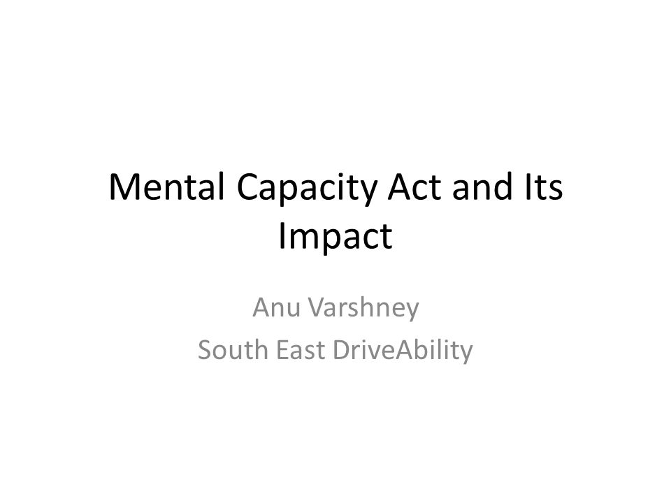 Mental Capacity Act and Its Impact Anu Varshney South East DriveAbility