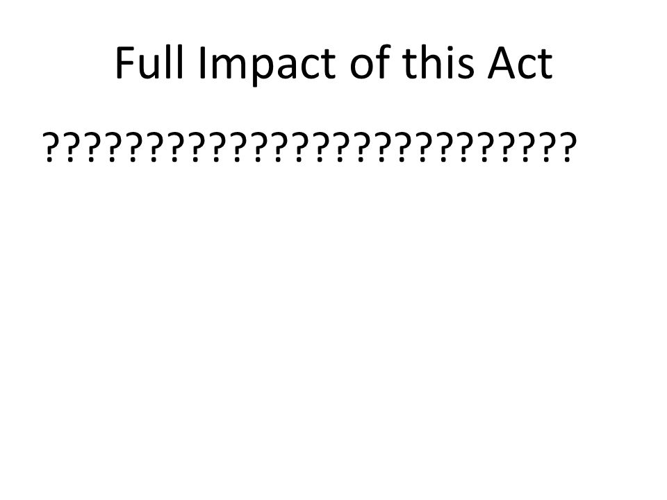 Full Impact of this Act ??????????????????????????