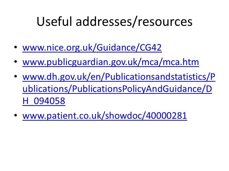 Useful addresses/resources www.nice.org.uk/Guidance/CG42 www.publicguardian.gov.uk/mca/mca.htm www.dh.gov.uk/en/Publicationsandstatistics/P ublication