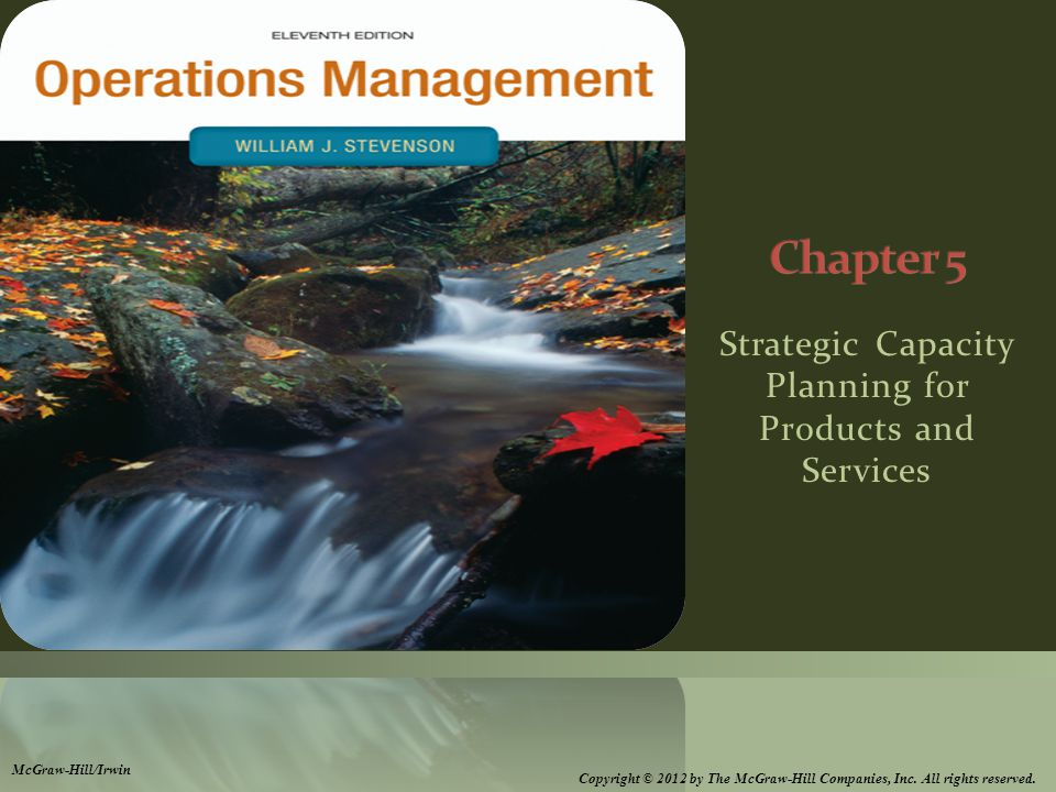 Strategic Capacity Planning for Products and Services McGraw-Hill/Irwin Copyright © 2012 by The McGraw-Hill Companies, Inc.