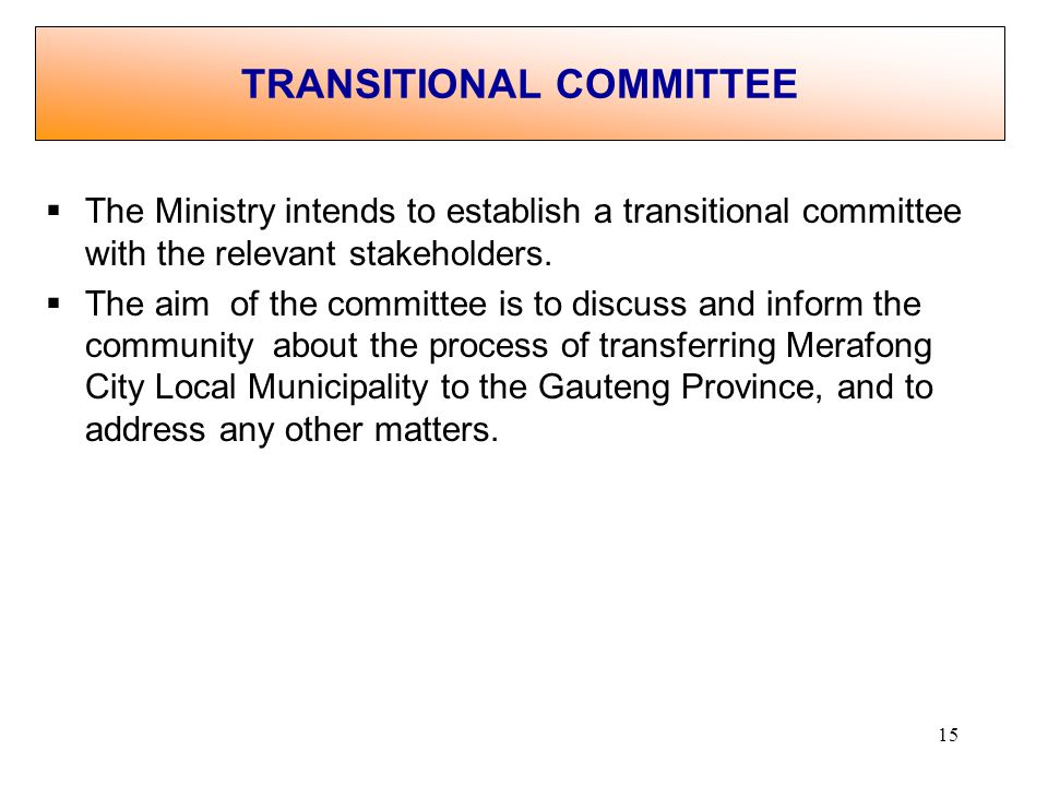 15 The Ministry intends to establish a transitional committee with the relevant stakeholders.