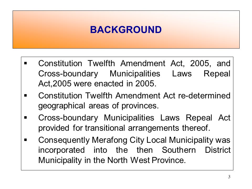 3 Constitution Twelfth Amendment Act, 2005, and Cross-boundary Municipalities Laws Repeal Act,2005 were enacted in 2005.