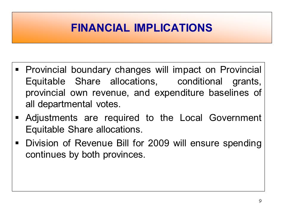 9 Provincial boundary changes will impact on Provincial Equitable Share allocations, conditional grants, provincial own revenue, and expenditure baselines of all departmental votes.