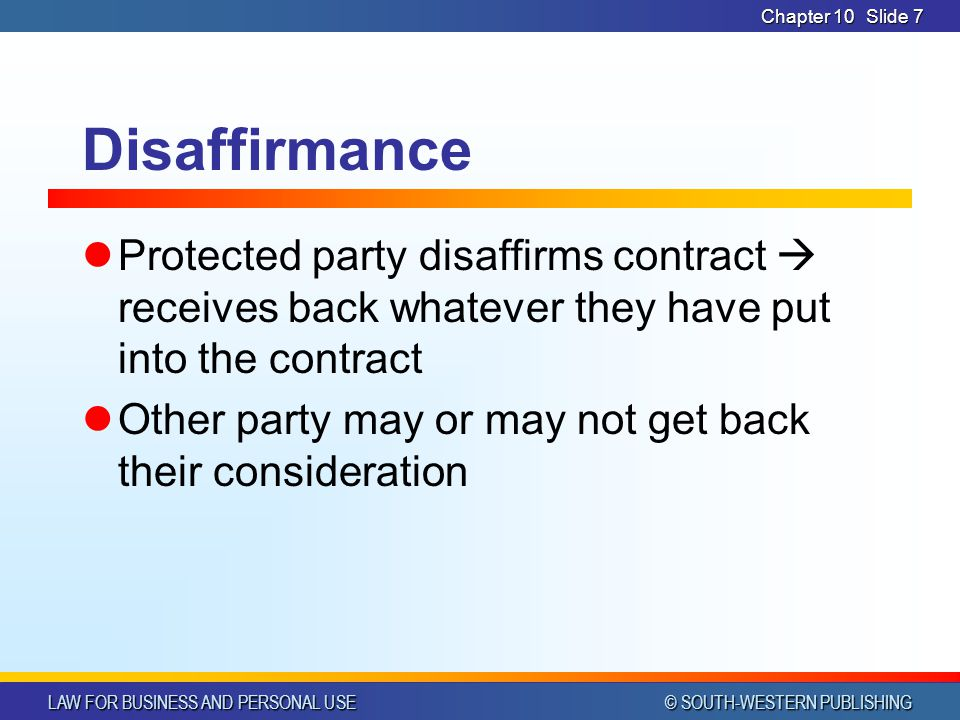 LAW FOR BUSINESS AND PERSONAL USE © SOUTH-WESTERN PUBLISHING Chapter 10Slide 8 Disaffirmance i.e.