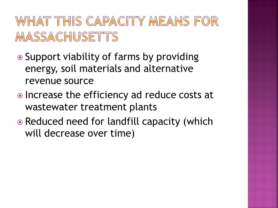 Support viability of farms by providing energy, soil materials and alternative revenue source Increase the efficiency ad reduce costs at wastewater treatment plants Reduced need for landfill capacity (which will decrease over time)