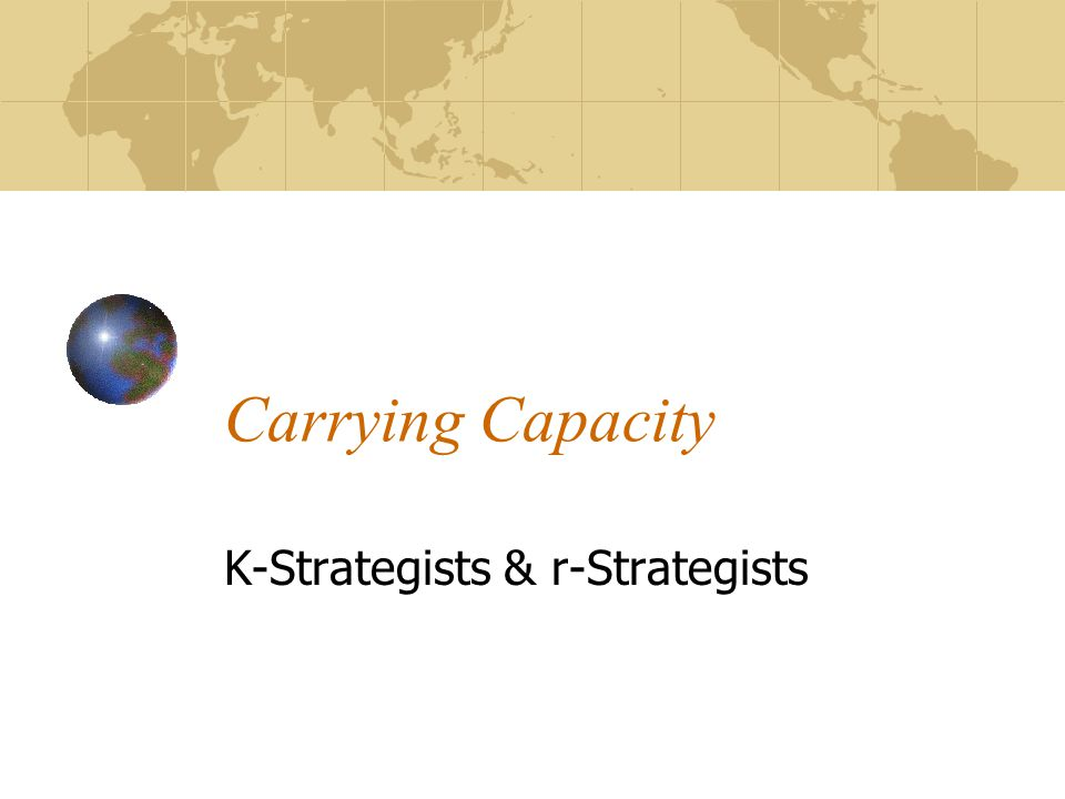 Carrying Capacity K-Strategists & r-Strategists