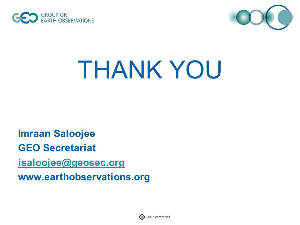 GEO Secretariat THANK YOU Imraan Saloojee GEO Secretariat isaloojee@geosec.org www.earthobservations.org