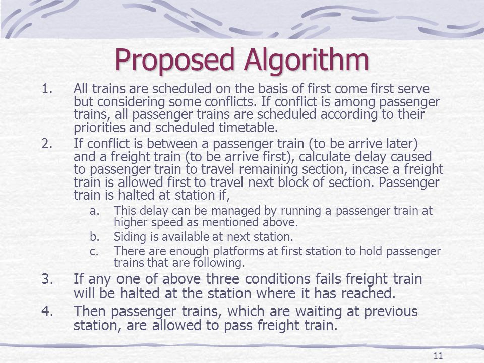 11 Proposed Algorithm 1.All trains are scheduled on the basis of first come first serve but considering some conflicts.