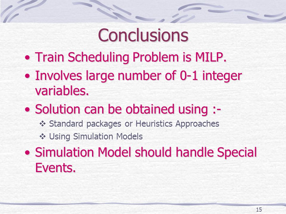 15 Conclusions Train Scheduling Problem is MILP.Train Scheduling Problem is MILP.