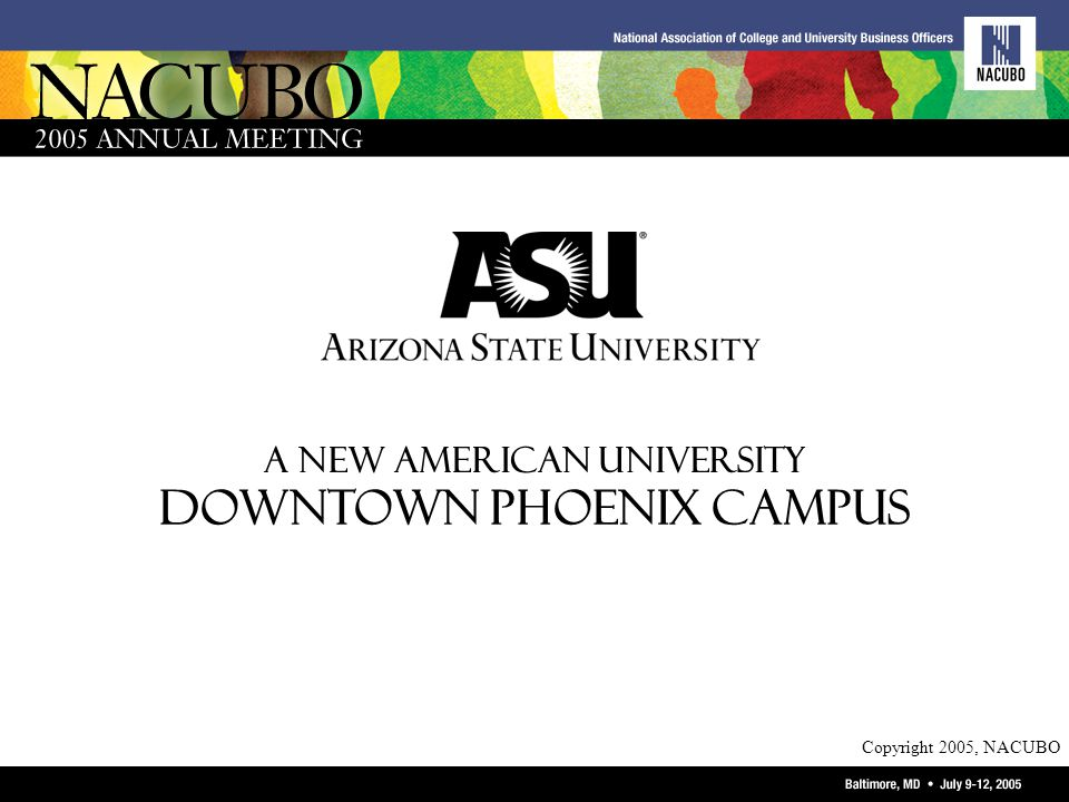 Copyright 2005, NACUBO A NEW AMERICAN UNIVERSITY DOWNTOWN PHOENIX CAMPUS