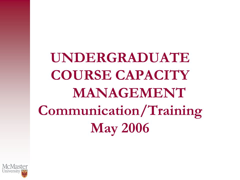 UNDERGRADUATE COURSE CAPACITY MANAGEMENT Communication/Training May 2006