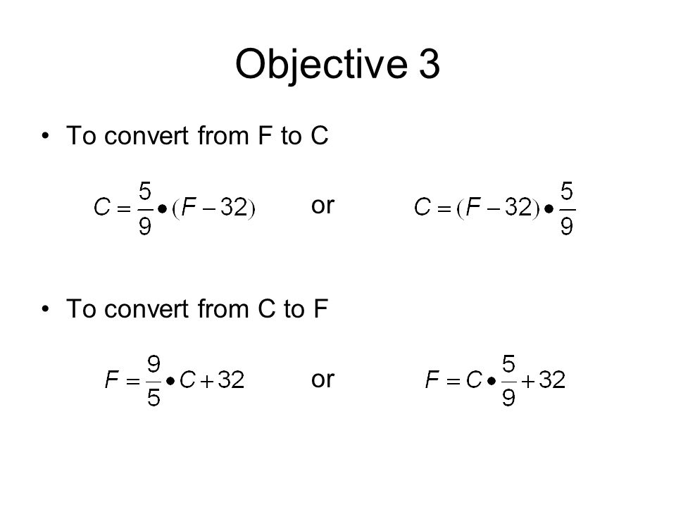 Objective 3 To convert from F to C or To convert from C to F or