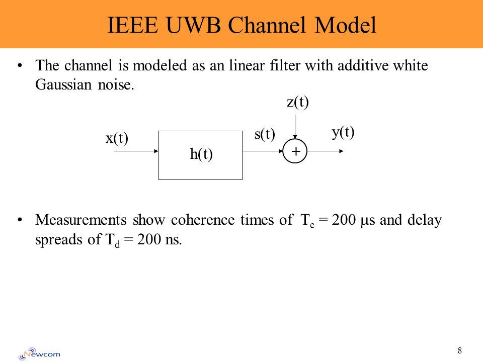 8 IEEE UWB Channel Model The channel is modeled as an linear filter with additive white Gaussian noise.