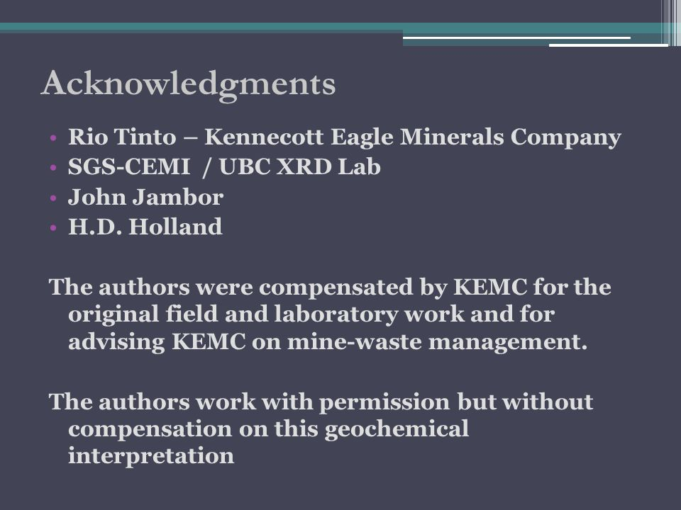 Acknowledgments Rio Tinto – Kennecott Eagle Minerals Company SGS-CEMI / UBC XRD Lab John Jambor H.D.
