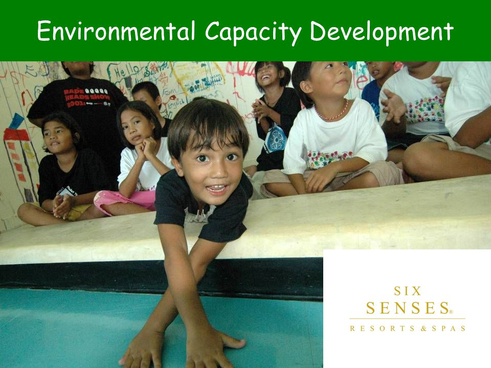 Six Senses Resorts & Spas Core Purpose: To create innovative and enriching experiences in a sustainable environment