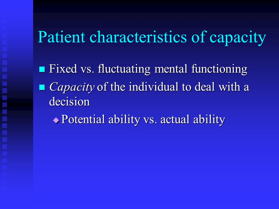 Patient characteristics of capacity Fixed vs. fluctuating mental functioning Fixed vs.