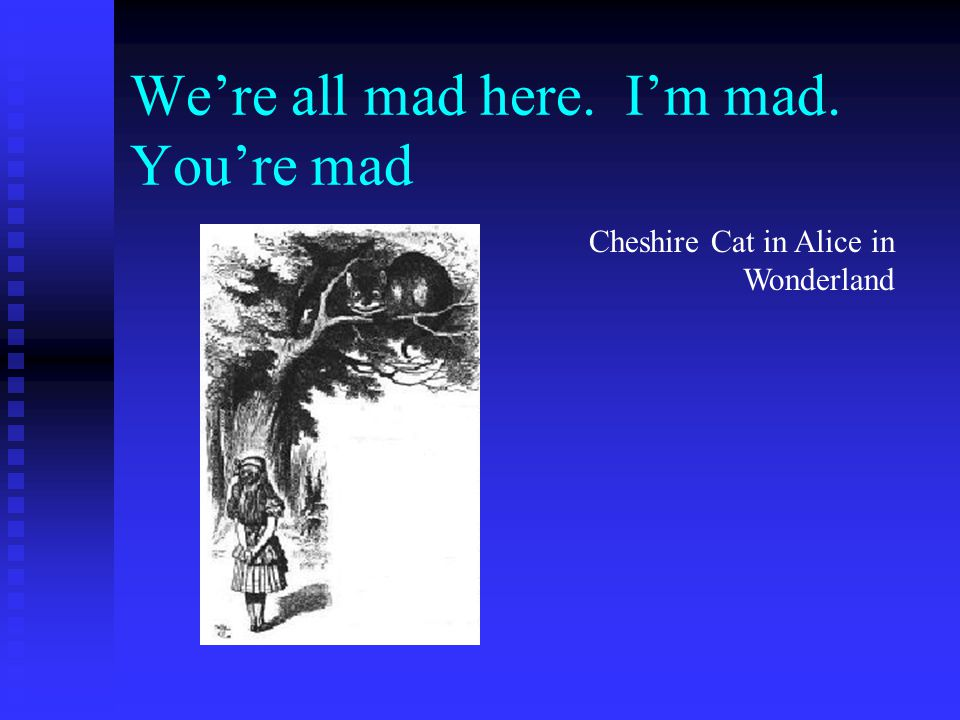 Were all mad here. Im mad. Youre mad Cheshire Cat in Alice in Wonderland