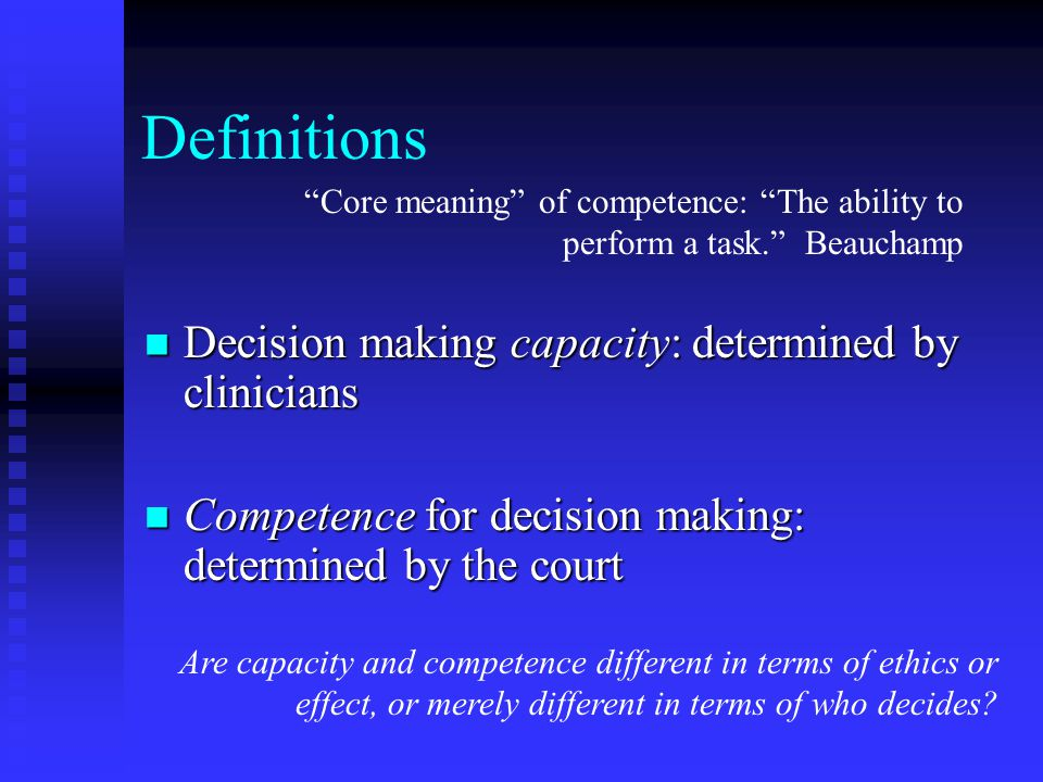 Decision making capacity In medical contexts, for example, a person is usually considered competent if able to understand a therapeutic or research procedure, to deliberate regarding its major risks and benefits, and to make a decision in light of this deliberation.