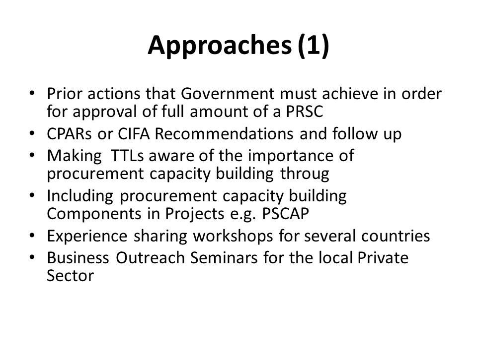Approaches (1) Prior actions that Government must achieve in order for approval of full amount of a PRSC CPARs or CIFA Recommendations and follow up M