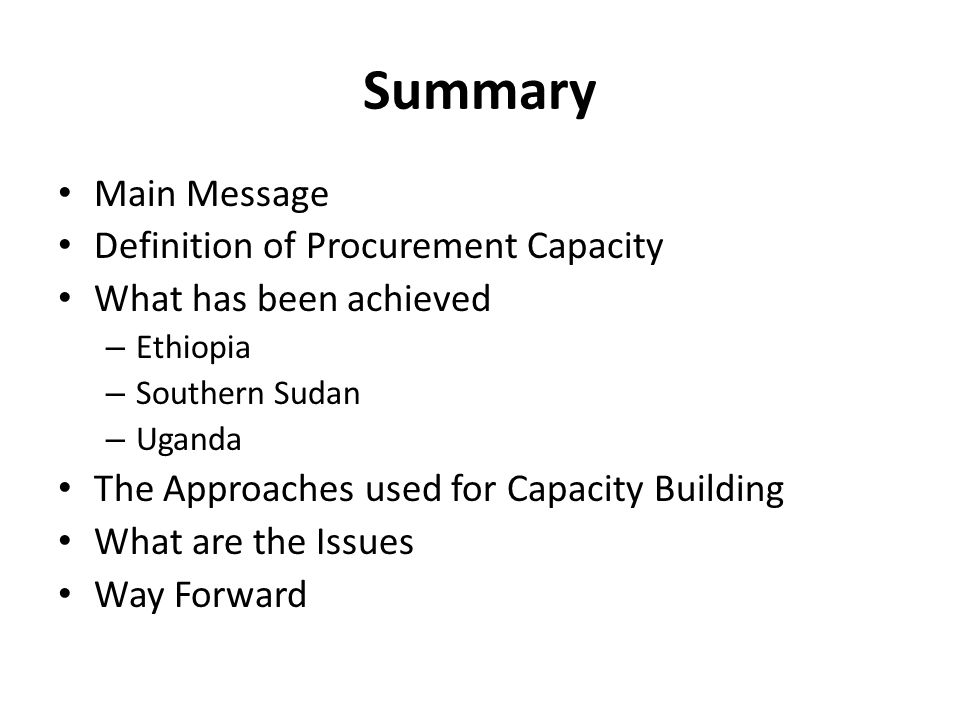 Summary Main Message Definition of Procurement Capacity What has been achieved – Ethiopia – Southern Sudan – Uganda The Approaches used for Capacity B