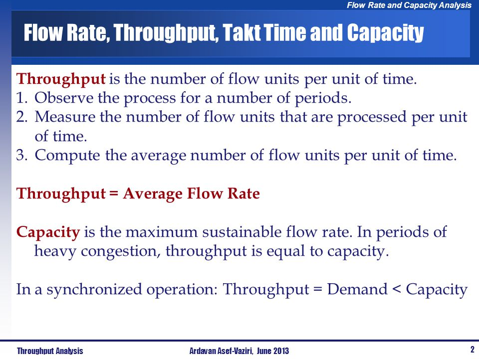 Flow Rate and Capacity Analysis Flow Rate, Throughput, Takt Time and Capacity Throughput is the number of flow units per unit of time. 1.Observe the p