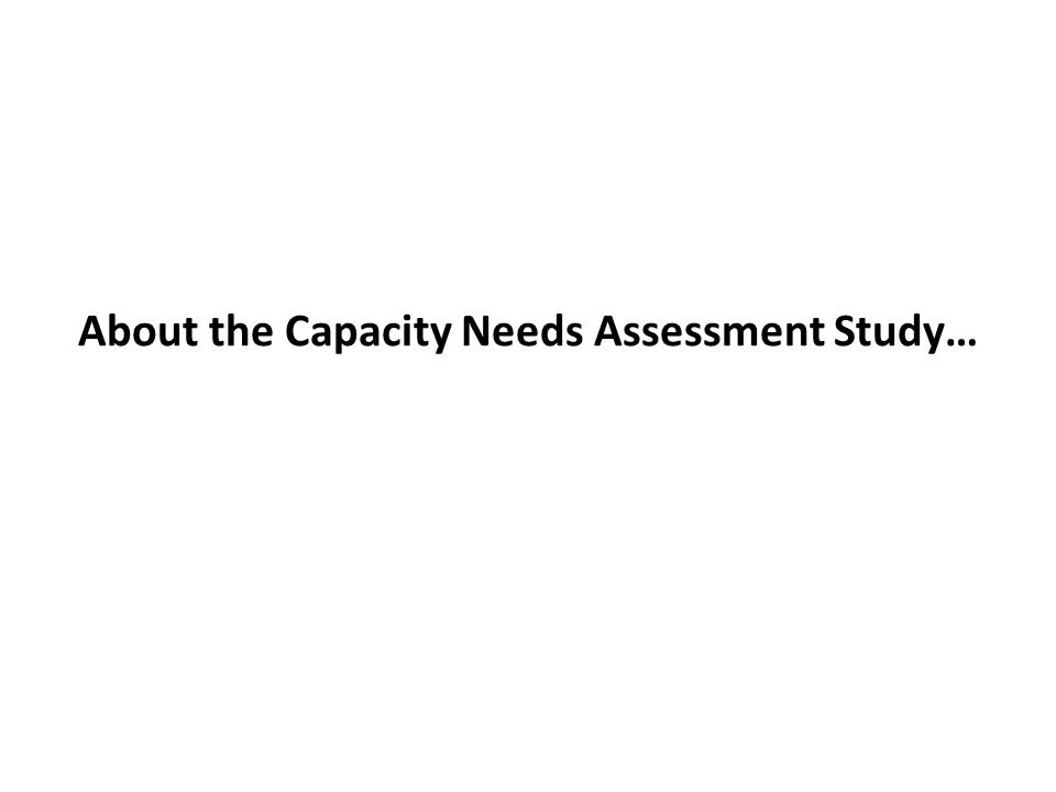 About the Capacity Needs Assessment Study…