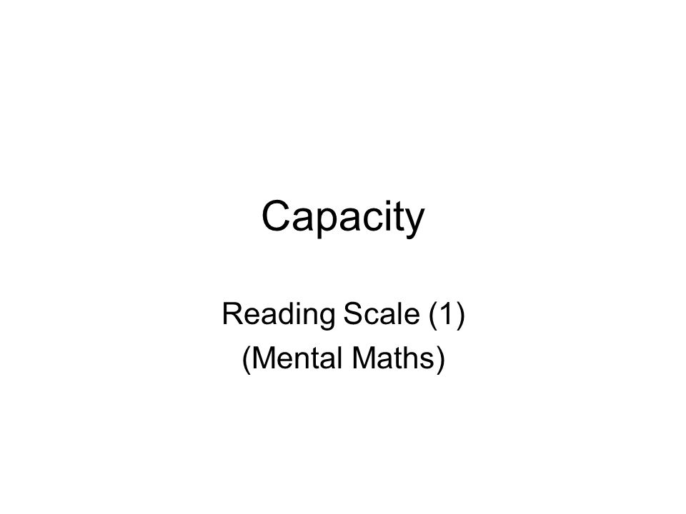 Capacity Reading Scale (1) (Mental Maths)