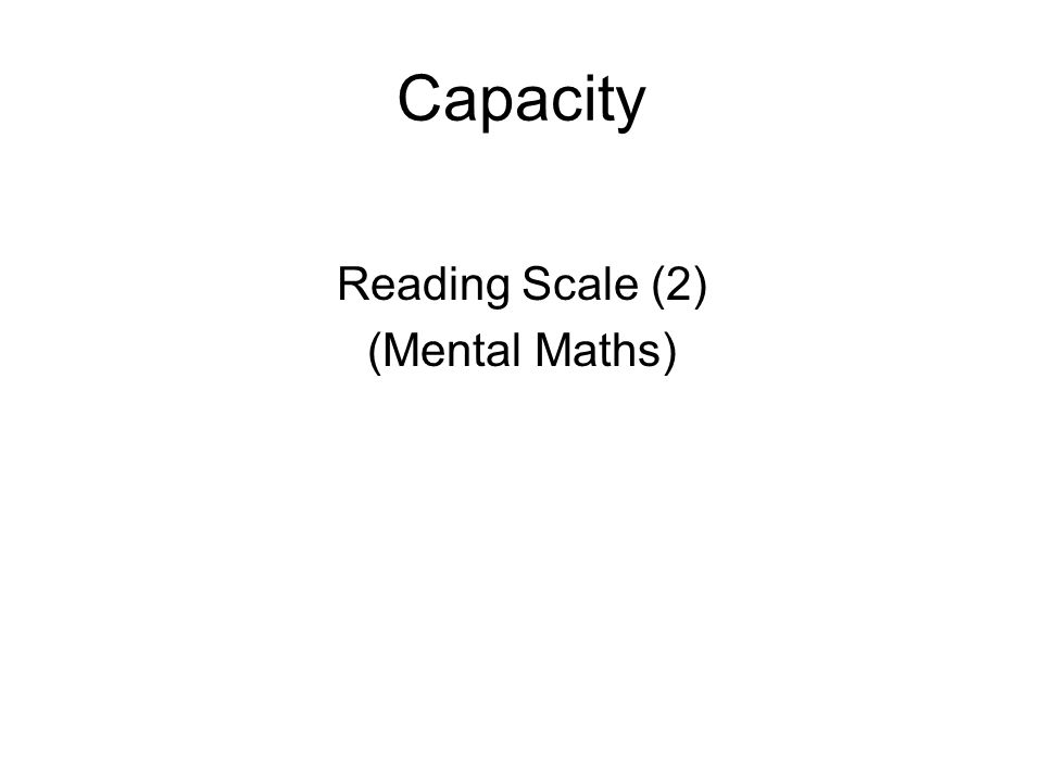 Capacity Reading Scale (2) (Mental Maths)