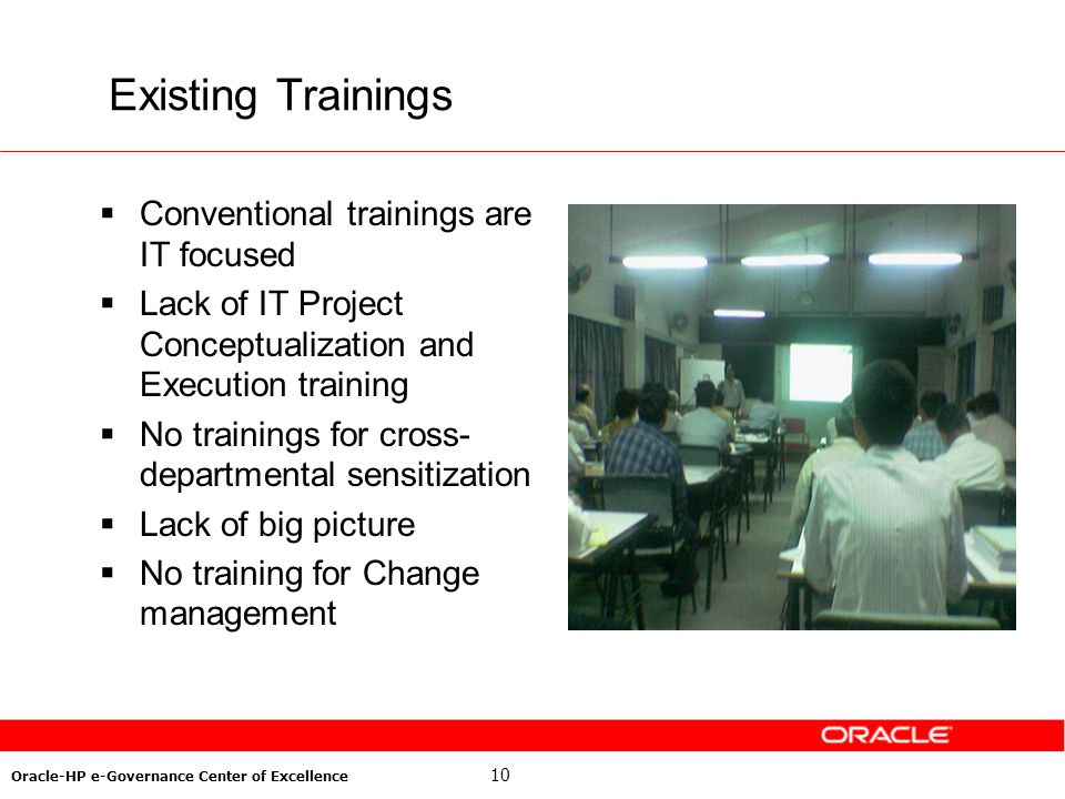 10 Oracle-HP e-Governance Center of Excellence Existing Trainings Conventional trainings are IT focused Lack of IT Project Conceptualization and Execu