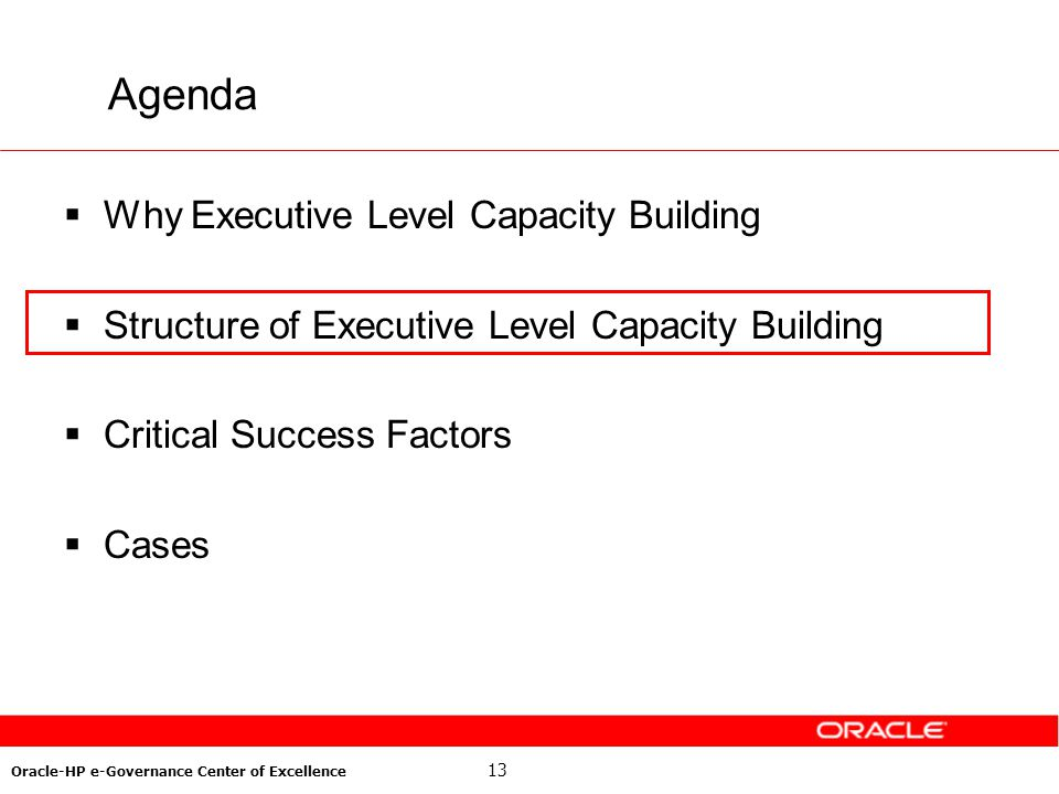 13 Oracle-HP e-Governance Center of Excellence Agenda Why Executive Level Capacity Building Structure of Executive Level Capacity Building Critical Su
