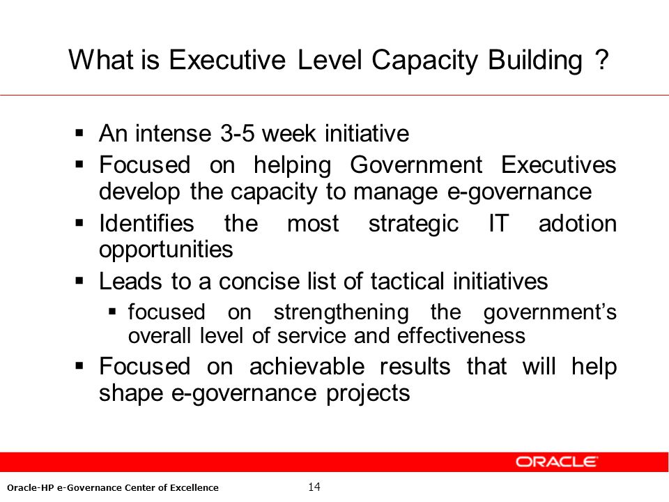 14 Oracle-HP e-Governance Center of Excellence What is Executive Level Capacity Building ? An intense 3-5 week initiative Focused on helping Governmen