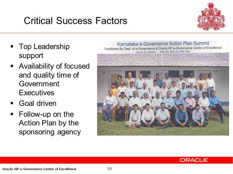 19 Oracle-HP e-Governance Center of Excellence Critical Success Factors Top Leadership support Availability of focused and quality time of Government