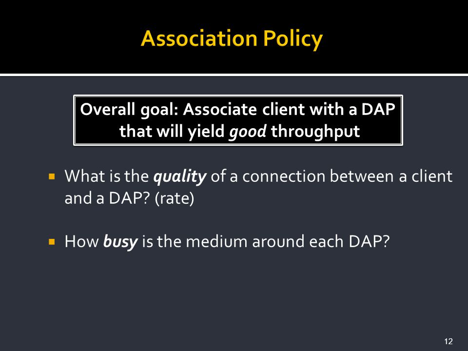 What is the quality of a connection between a client and a DAP? (rate) How busy is the medium around each DAP? Overall goal: Associate client with a D