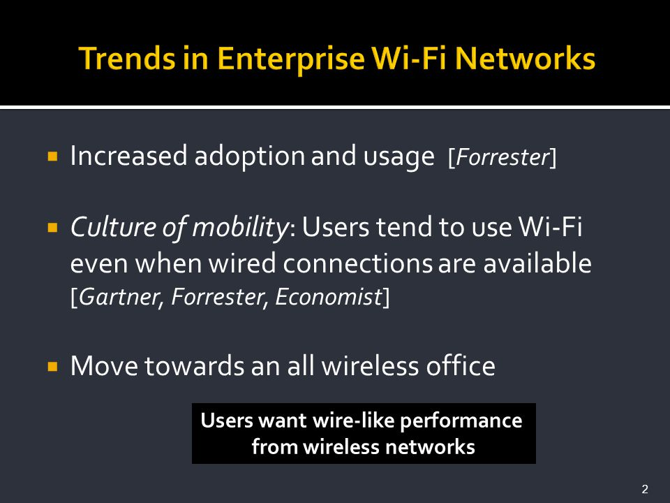 Increased adoption and usage [Forrester] Culture of mobility: Users tend to use Wi-Fi even when wired connections are available [Gartner, Forrester, E