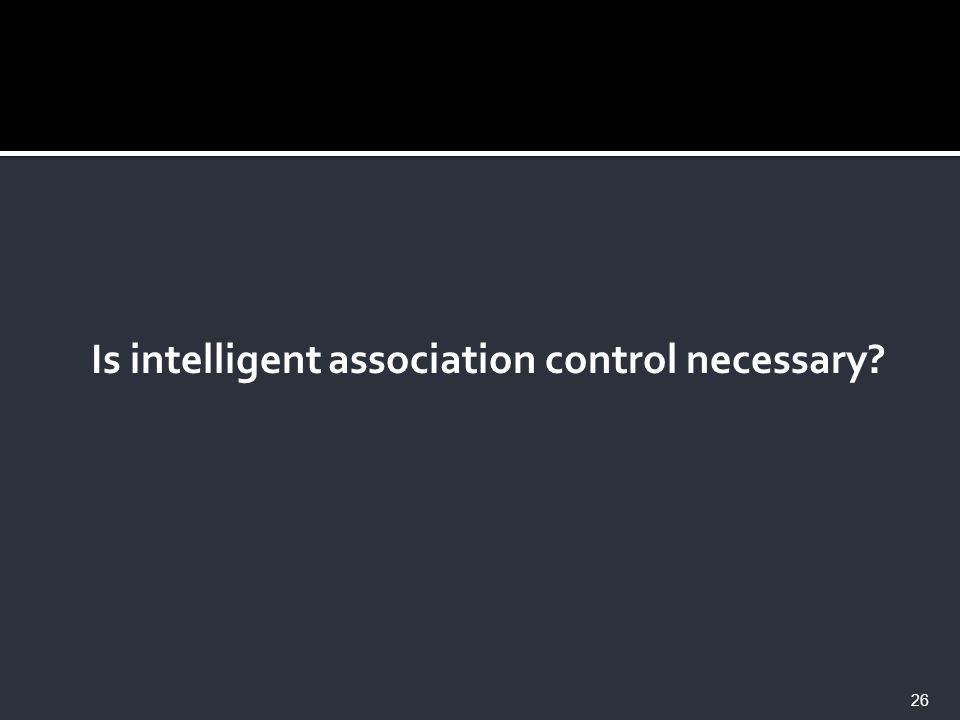 Is intelligent association control necessary? 26
