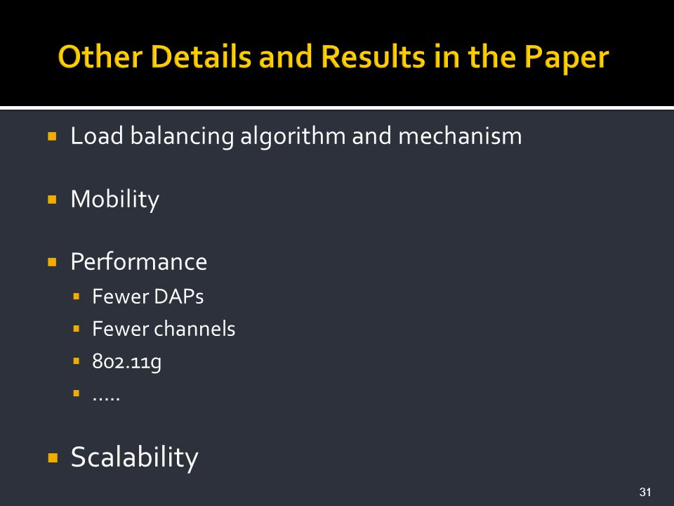 Load balancing algorithm and mechanism Mobility Performance Fewer DAPs Fewer channels 802.11g ….. Scalability 31