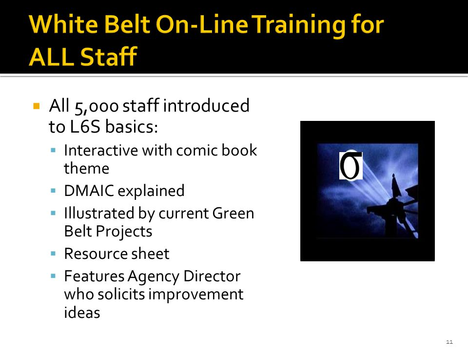 All 5,000 staff introduced to L6S basics: Interactive with comic book theme DMAIC explained Illustrated by current Green Belt Projects Resource sheet